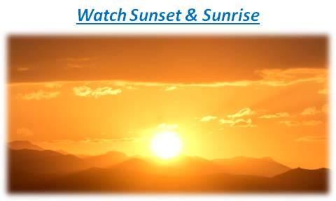 Watch the Sunset and Sunrise: