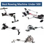 Best Rowing Machine Under $500 Reviews for 2020 - Top Rowers