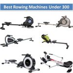 Top 8 Best Rowing Machines Under 300 Review in 2020